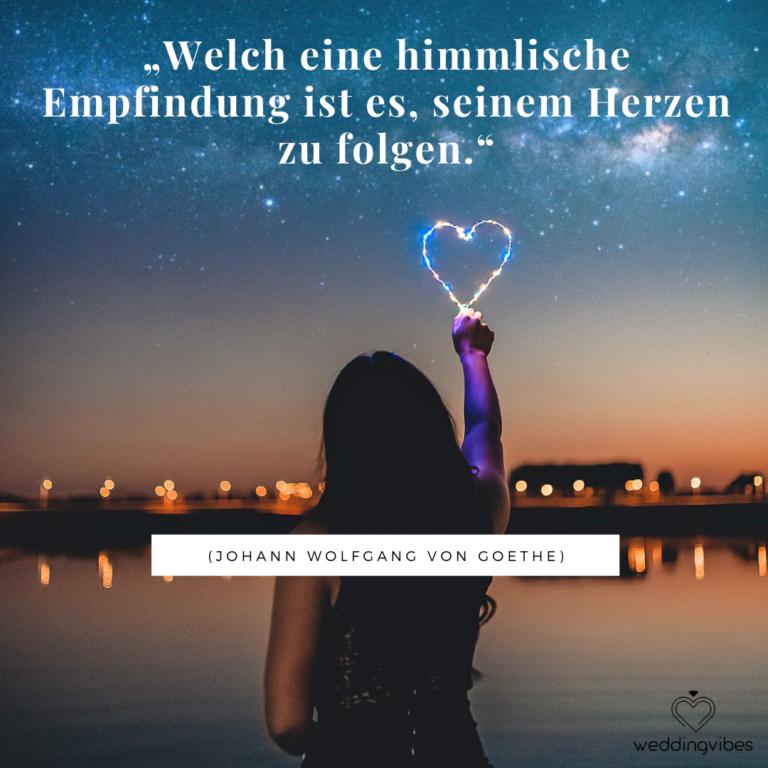 Welch eine himmlische Empfindung ist es, seinem Herzen zu folgen. - Johann Wolfgang von Goethe